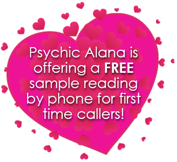 Psychic Alana is offering a FREE sample reading by phone for first time callers!
